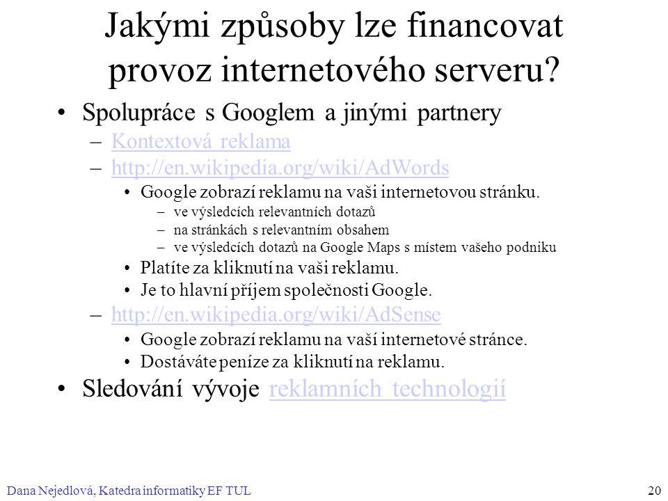 Dana Nejedlová, Katedra informatiky EF TUL20 Jakými způsoby lze financovat provoz internetového serveru? Spolupráce s Googlem a jinými partnery –Konte