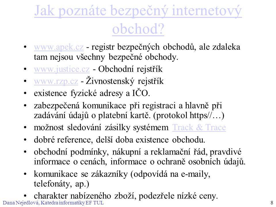 Dana Nejedlová, Katedra informatiky EF TUL8 Jak poznáte bezpečný internetový obchod? www.apek.cz - registr bezpečných obchodů, ale zdaleka tam nejsou