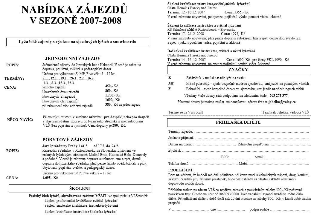 NABÍDKA ZÁJEZDŮ V SEZONĚ 2007-2008 Lyžařské zájezdy s výukou na sjezdových lyžích a snowboardu JEDNODENNÍ ZÁJEZDY POPIS: Jednodenní zájezdy do Jizersk