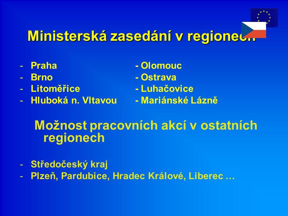 Ministerská zasedání v regionech -Praha- Olomouc -Brno- Ostrava -Litoměřice- Luhačovice -Hluboká n. Vltavou- Mariánské Lázně Možnost pracovních akcí v