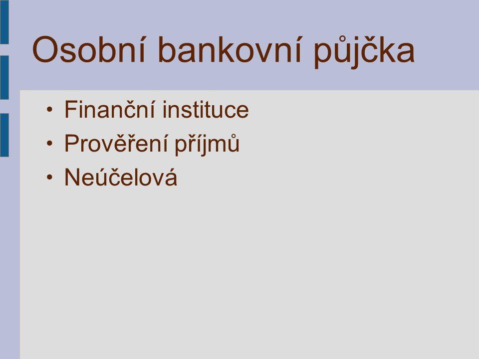 Osobní bankovní půjčka Finanční instituce Prověření příjmů Neúčelová