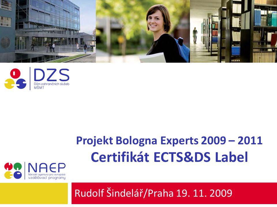 Projekt Bologna Experts 2009 – 2011 Certifikát ECTS&DS Label Rudolf Šindelář/Praha 19. 11. 2009