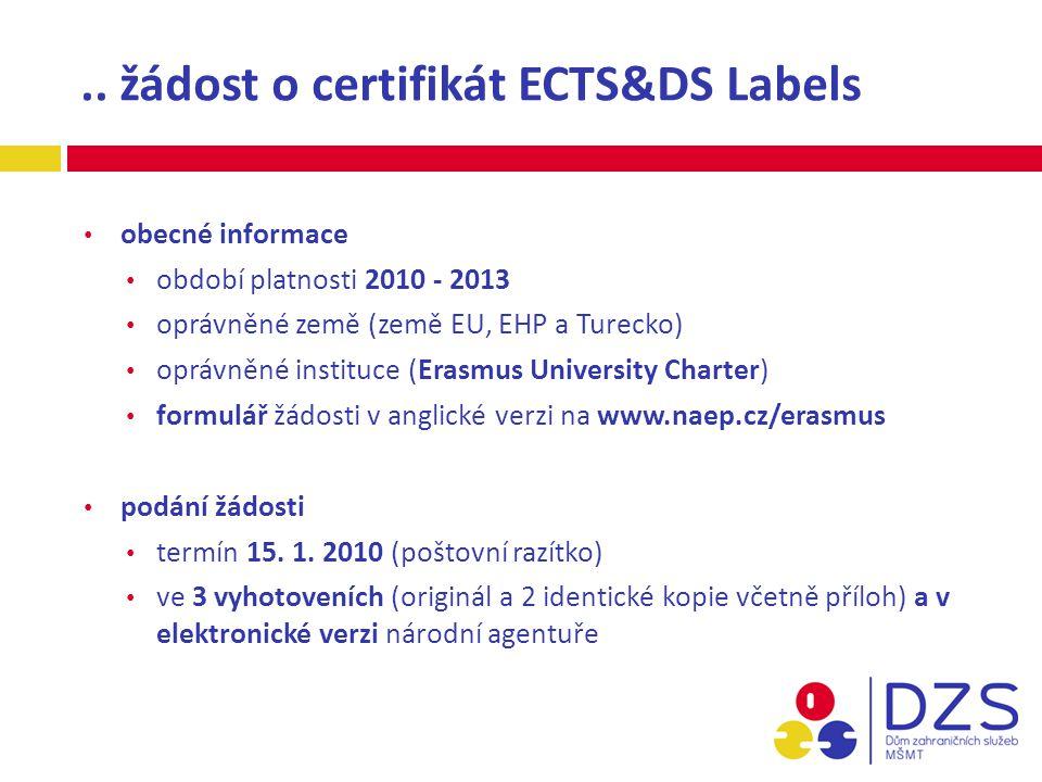 .. žádost o certifikát ECTS&DS Labels obecné informace období platnosti 2010 - 2013 oprávněné země (země EU, EHP a Turecko) oprávněné instituce (Erasm