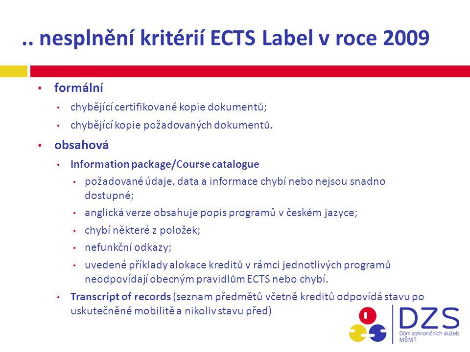 .. nesplnění kritérií ECTS Label v roce 2009 formální chybějící certifikované kopie dokumentů; chybějící kopie požadovaných dokumentů. obsahová Inform