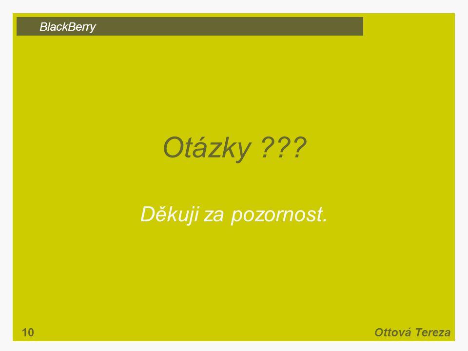 BlackBerry 10Ottová Tereza Otázky ??? Děkuji za pozornost.