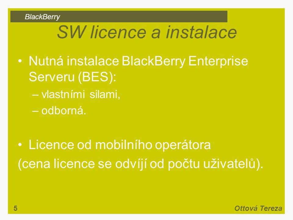 BlackBerry 5Ottová Tereza SW licence a instalace Nutná instalace BlackBerry Enterprise Serveru (BES): –vlastními silami, –odborná.