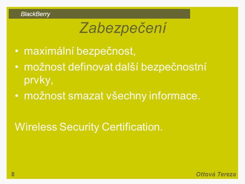 BlackBerry 8Ottová Tereza Zabezpečení maximální bezpečnost, možnost definovat další bezpečnostní prvky, možnost smazat všechny informace.