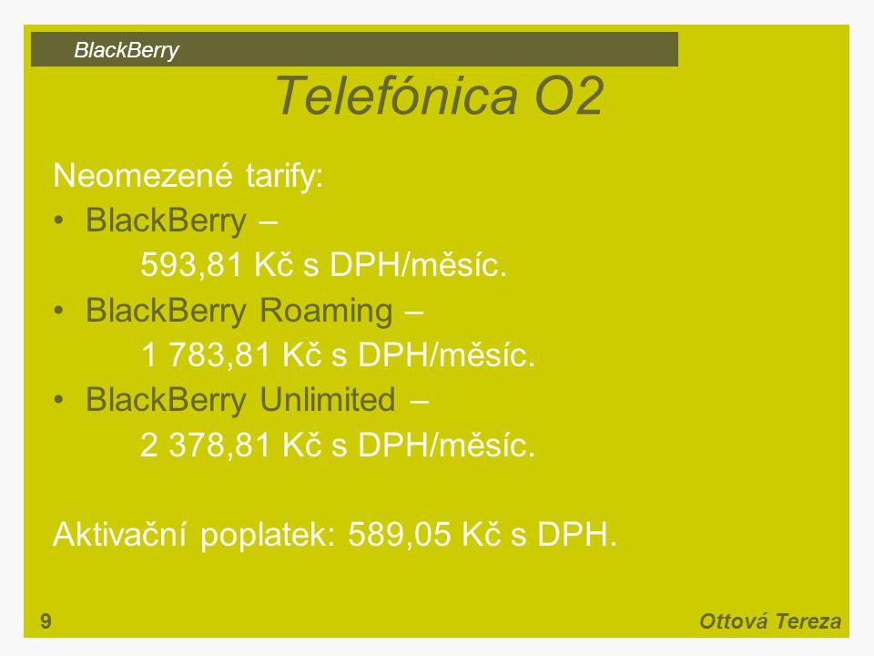 BlackBerry 9Ottová Tereza Telefónica O2 Neomezené tarify: BlackBerry – 593,81 Kč s DPH/měsíc.