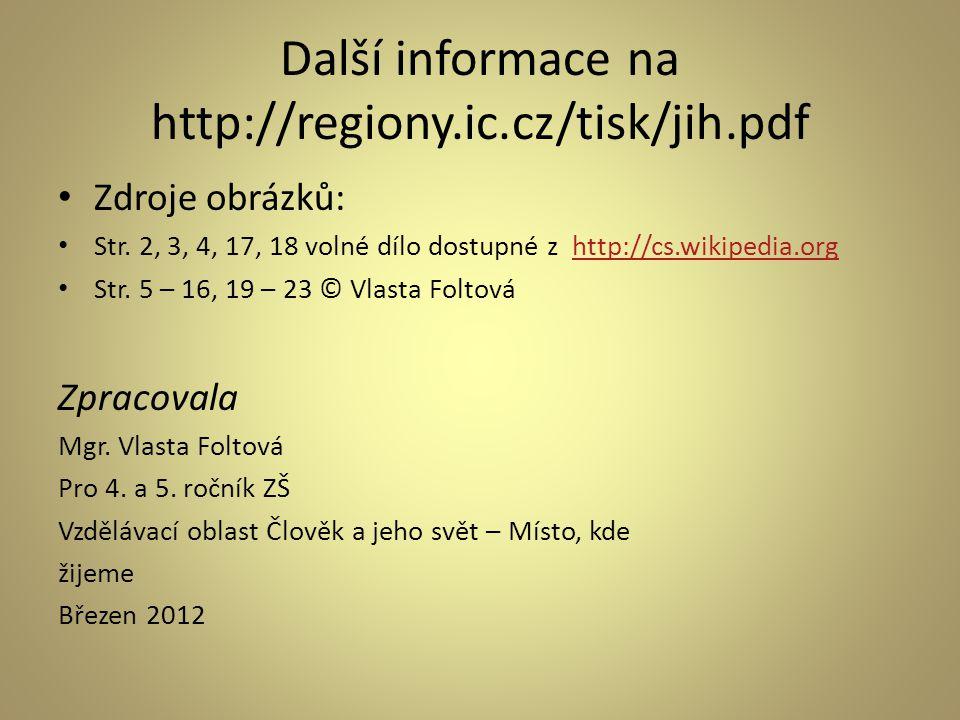 Další informace na http://regiony.ic.cz/tisk/jih.pdf Zdroje obrázků: Str. 2, 3, 4, 17, 18 volné dílo dostupné z http://cs.wikipedia.orghttp://cs.wikip