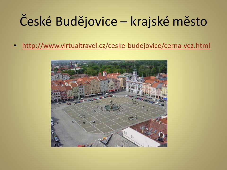 České Budějovice – krajské město http://www.virtualtravel.cz/ceske-budejovice/cerna-vez.html
