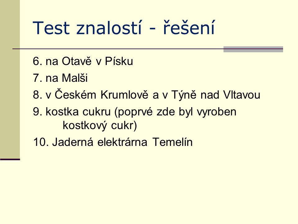Test znalostí - řešení 6. na Otavě v Písku 7. na Malši 8. v Českém Krumlově a v Týně nad Vltavou 9. kostka cukru (poprvé zde byl vyroben kostkový cukr