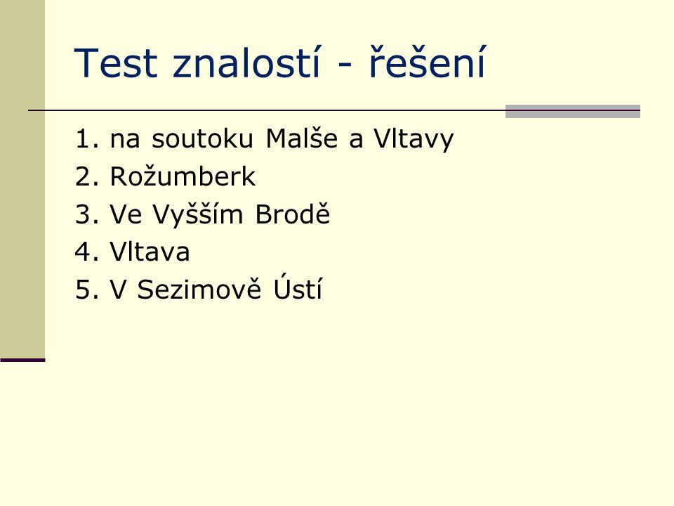 Test znalostí - řešení 1. na soutoku Malše a Vltavy 2. Rožumberk 3. Ve Vyšším Brodě 4. Vltava 5. V Sezimově Ústí