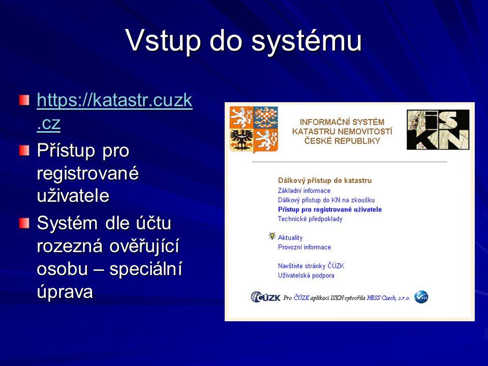 Vstup do systému https://katastr.cuzk.cz https://katastr.cuzk.cz Přístup pro registrované uživatele Systém dle účtu rozezná ověřující osobu – speciální úprava