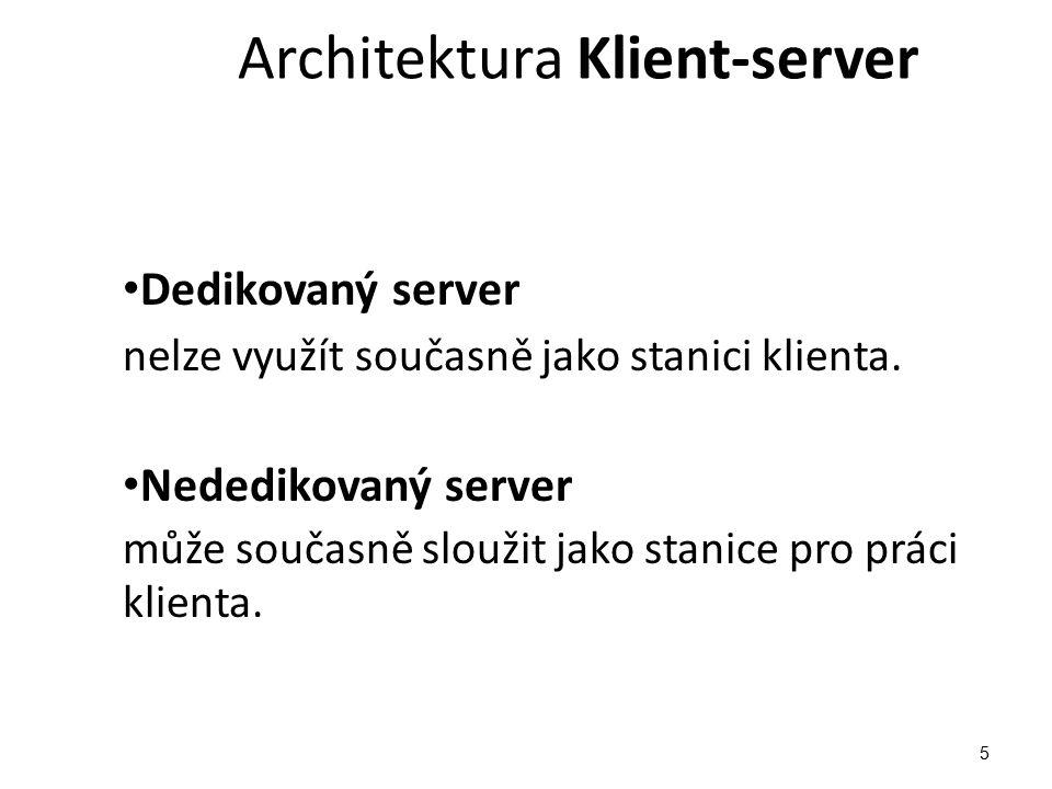 Architektura Klient-server Výhody: Řízení a správa sítě je na serveru – jednoduchá údržba Údržba přístupná z kterékoliv stanice.