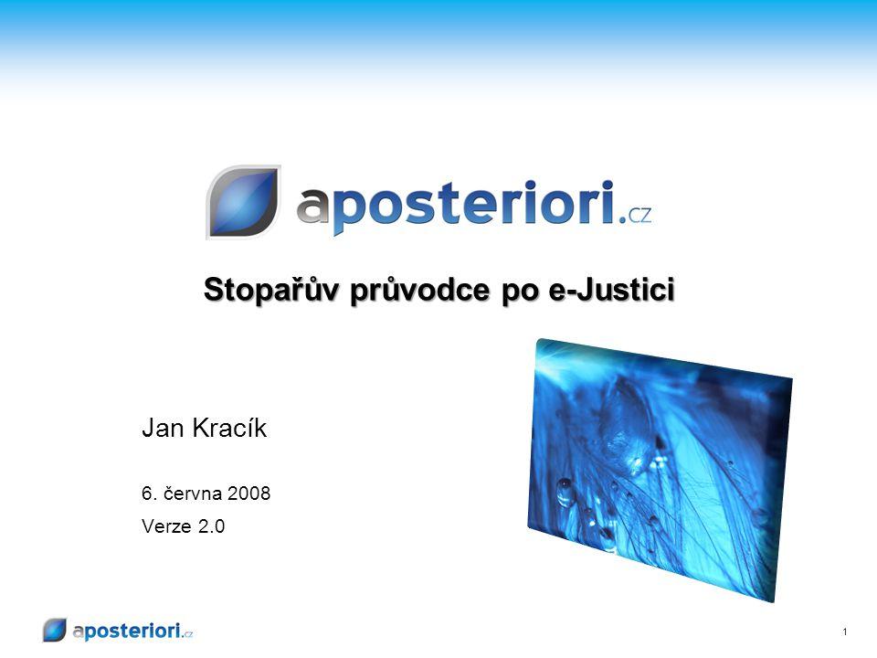 1 Stopařův průvodce po e-Justici Jan Kracík 6. června 2008 Verze 2.0