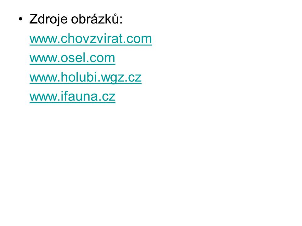 Zdroje obrázků: www.chovzvirat.com www.osel.com www.holubi.wgz.cz www.ifauna.cz