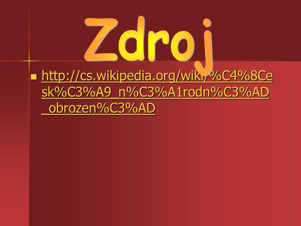 http://cs.wikipedia.org/wiki/%C4%8Ce sk%C3%A9_n%C3%A1rodn%C3%AD _obrozen%C3%AD http://cs.wikipedia.org/wiki/%C4%8Ce sk%C3%A9_n%C3%A1rodn%C3%AD _obroze