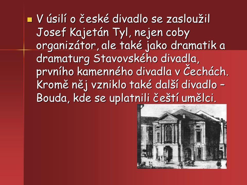 V úsilí o české divadlo se zasloužil Josef Kajetán Tyl, nejen coby organizátor, ale také jako dramatik a dramaturg Stavovského divadla, prvního kamenn