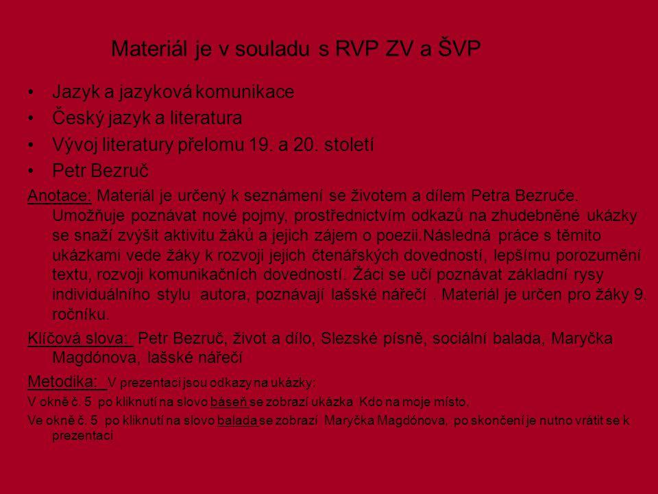 Materiál je v souladu s RVP ZV a ŠVP Jazyk a jazyková komunikace Český jazyk a literatura Vývoj literatury přelomu 19.