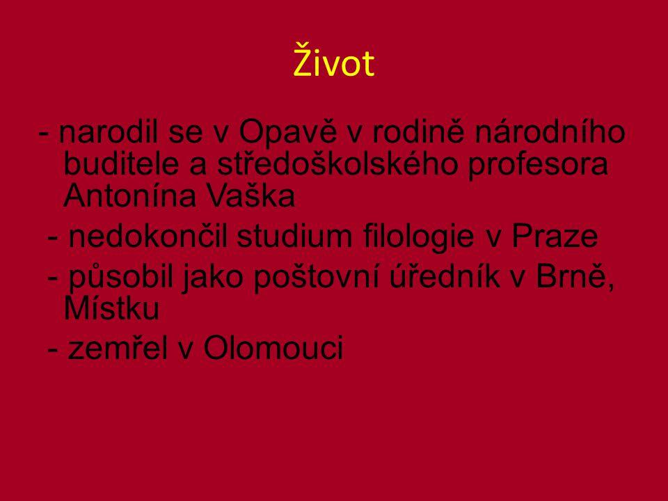 Život - narodil se v Opavě v rodině národního buditele a středoškolského profesora Antonína Vaška - nedokončil studium filologie v Praze - působil jako poštovní úředník v Brně, Místku - zemřel v Olomouci
