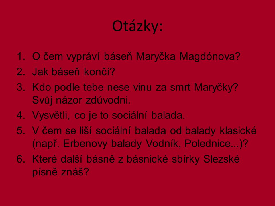 Otázky: 1.O čem vypráví báseň Maryčka Magdónova. 2.Jak báseň končí.