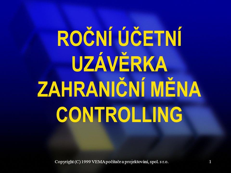 Copyright (C) 1999 VEMA počítače a projektování, spol. s r.o.1 ROČNÍ ÚČETNÍ UZÁVĚRKA ZAHRANIČNÍ MĚNA CONTROLLING