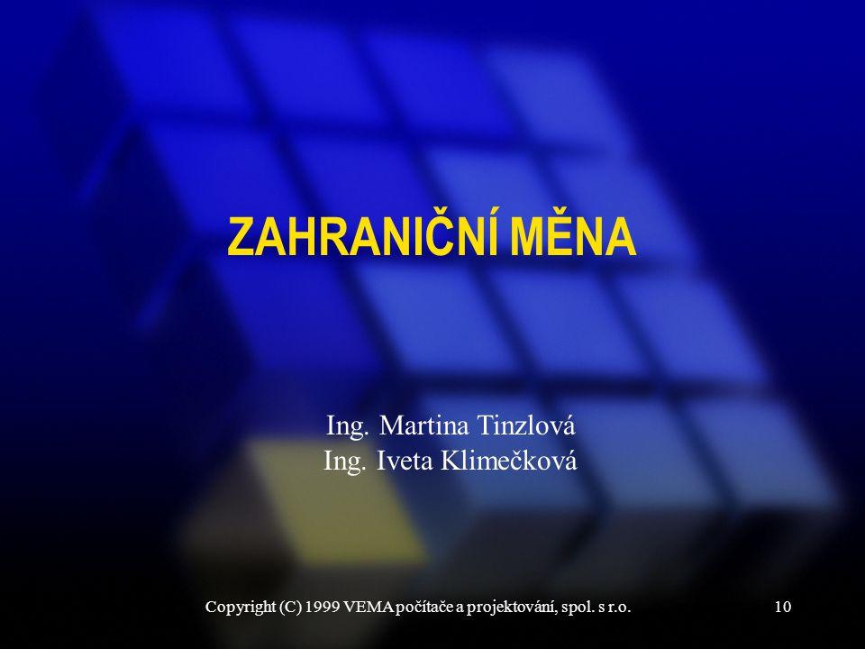 Copyright (C) 1999 VEMA počítače a projektování, spol. s r.o.10 ZAHRANIČNÍ MĚNA Ing. Martina Tinzlová Ing. Iveta Klimečková