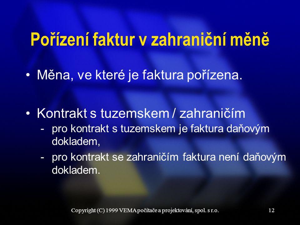 Copyright (C) 1999 VEMA počítače a projektování, spol. s r.o.12 Pořízení faktur v zahraniční měně Měna, ve které je faktura pořízena. Kontrakt s tuzem