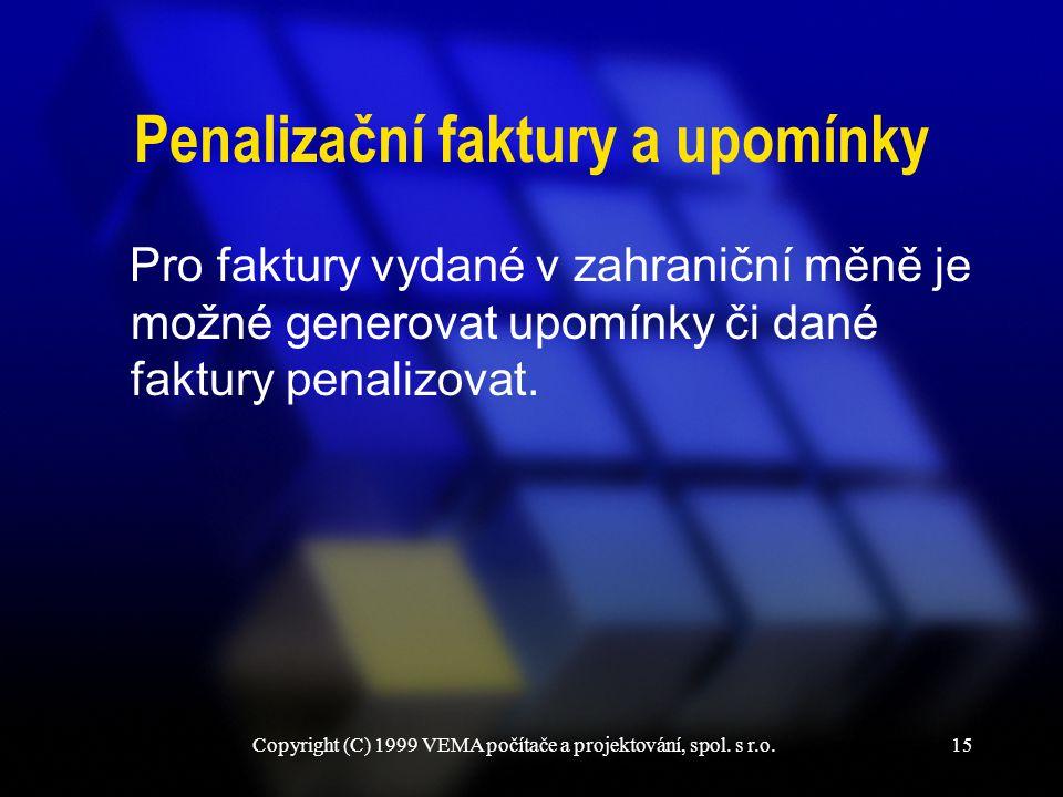 Copyright (C) 1999 VEMA počítače a projektování, spol. s r.o.15 Penalizační faktury a upomínky Pro faktury vydané v zahraniční měně je možné generovat