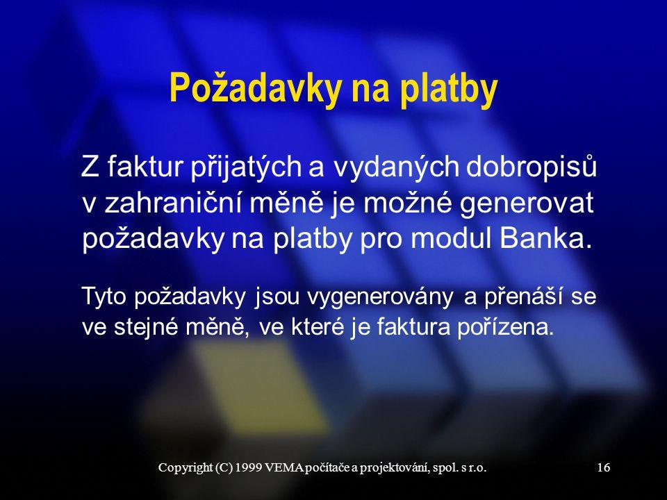 Copyright (C) 1999 VEMA počítače a projektování, spol. s r.o.16 Požadavky na platby Z faktur přijatých a vydaných dobropisů v zahraniční měně je možné