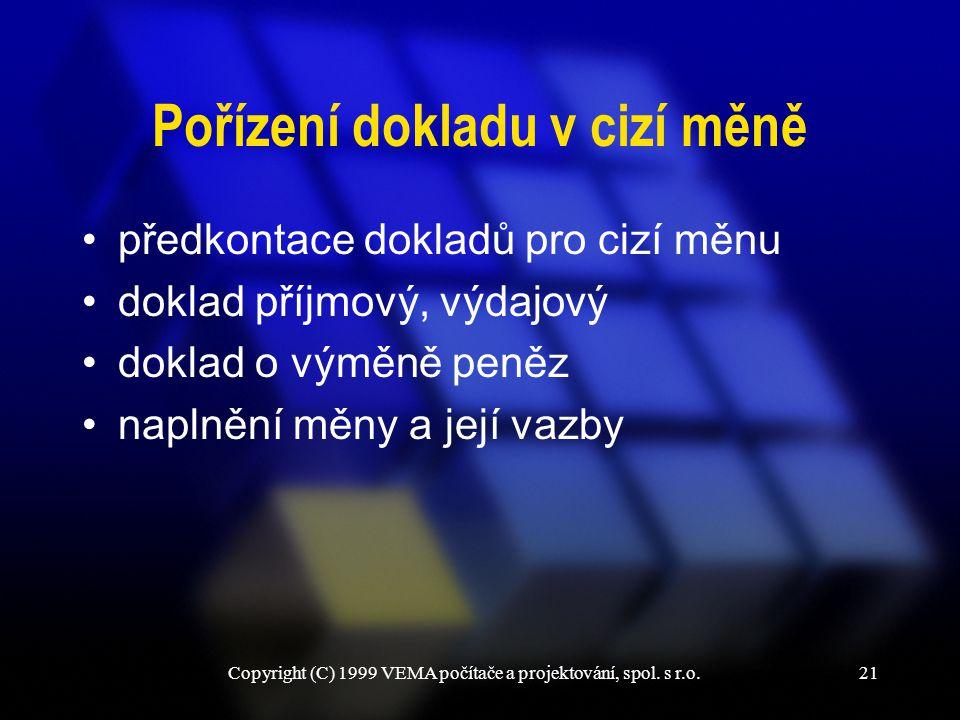 Copyright (C) 1999 VEMA počítače a projektování, spol. s r.o.21 Pořízení dokladu v cizí měně předkontace dokladů pro cizí měnu doklad příjmový, výdajo