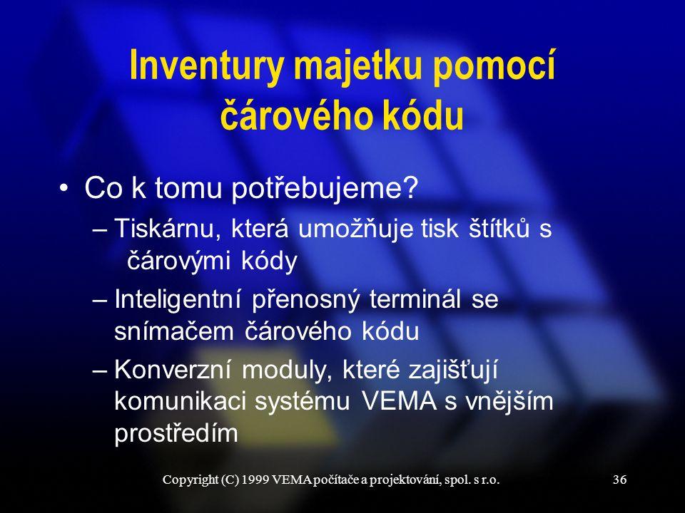 Copyright (C) 1999 VEMA počítače a projektování, spol. s r.o.36 Inventury majetku pomocí čárového kódu Co k tomu potřebujeme? –Tiskárnu, která umožňuj