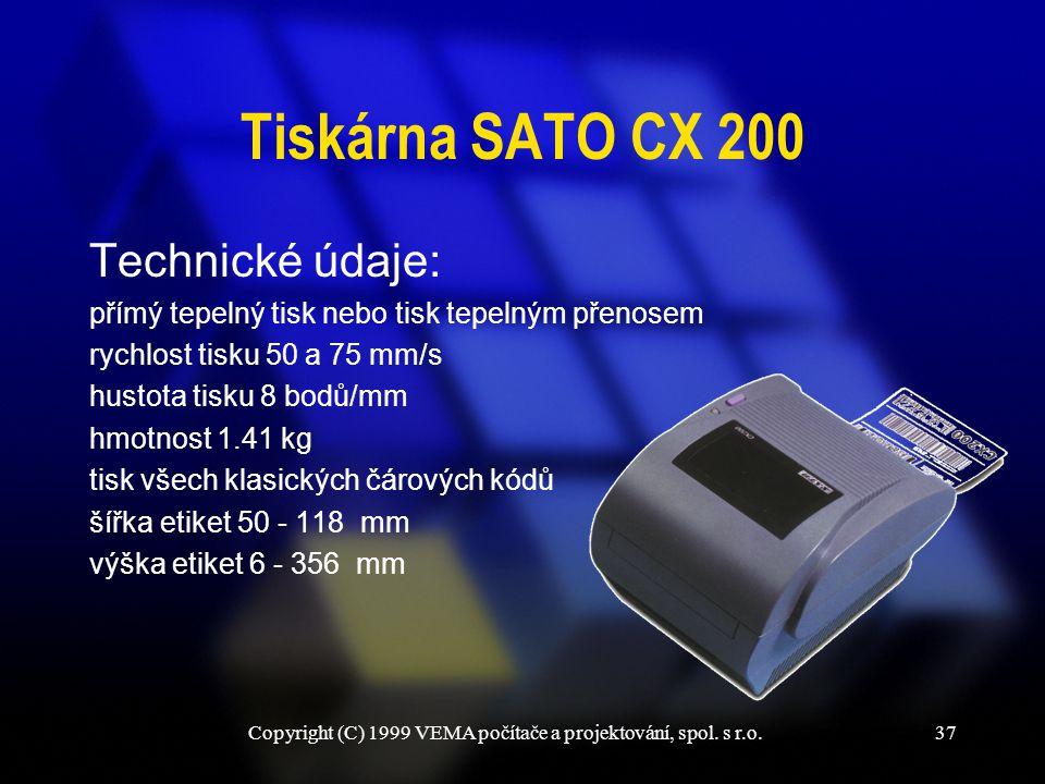 Copyright (C) 1999 VEMA počítače a projektování, spol. s r.o.37 Tiskárna SATO CX 200 Technické údaje: přímý tepelný tisk nebo tisk tepelným přenosem r