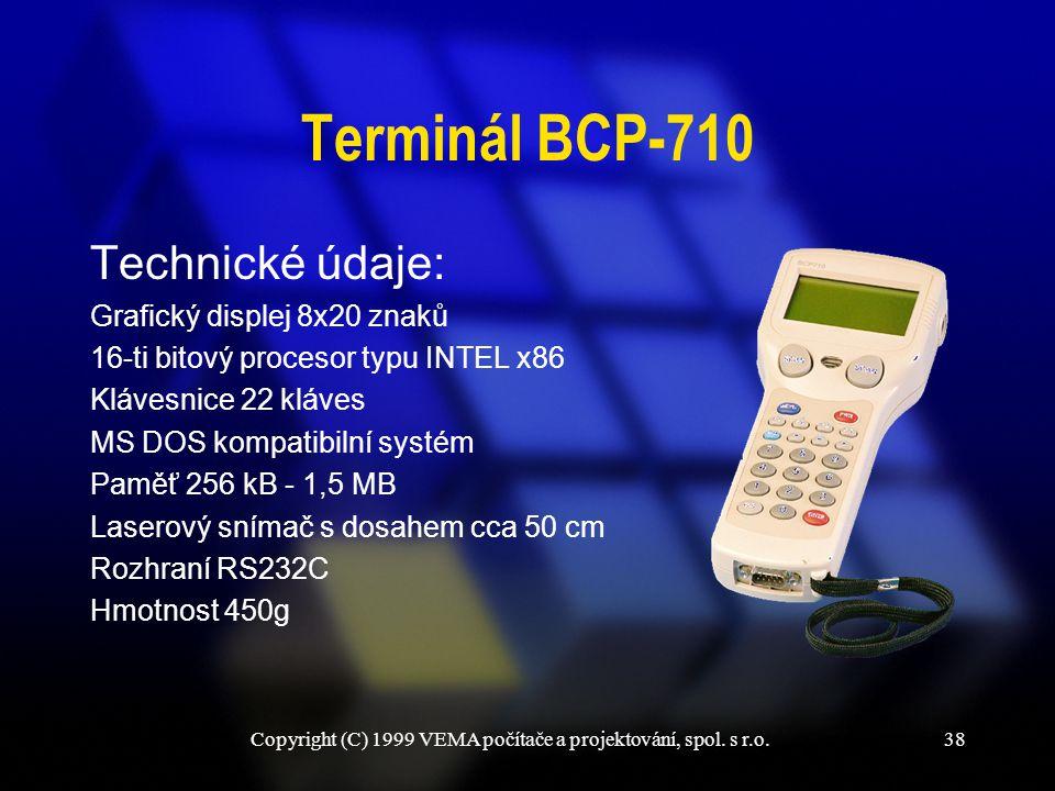 Copyright (C) 1999 VEMA počítače a projektování, spol. s r.o.38 Terminál BCP-710 Technické údaje: Grafický displej 8x20 znaků 16-ti bitový procesor ty