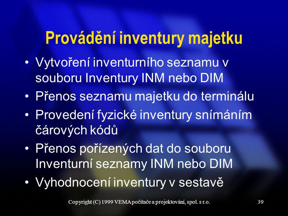 Copyright (C) 1999 VEMA počítače a projektování, spol. s r.o.39 Provádění inventury majetku Vytvoření inventurního seznamu v souboru Inventury INM neb