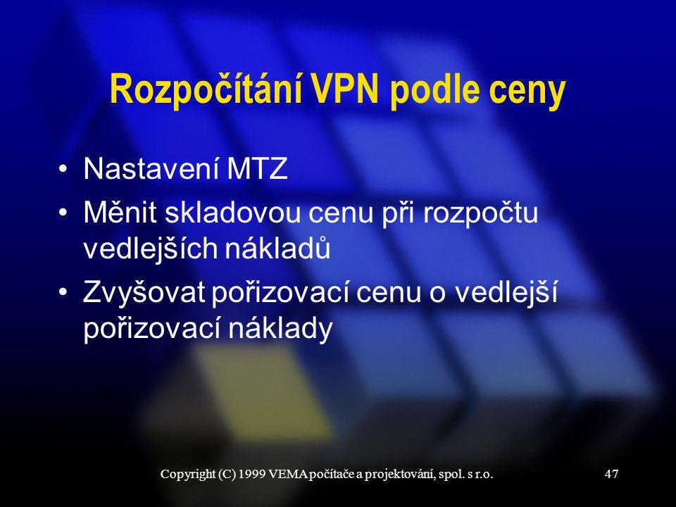 Copyright (C) 1999 VEMA počítače a projektování, spol. s r.o.47 Rozpočítání VPN podle ceny Nastavení MTZ Měnit skladovou cenu při rozpočtu vedlejších