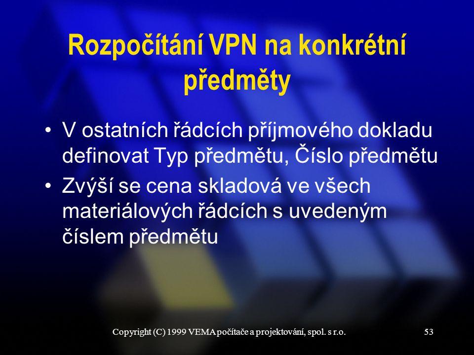 Copyright (C) 1999 VEMA počítače a projektování, spol. s r.o.53 Rozpočítání VPN na konkrétní předměty V ostatních řádcích příjmového dokladu definovat