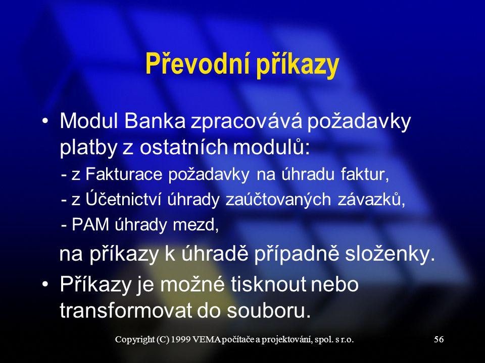 Copyright (C) 1999 VEMA počítače a projektování, spol. s r.o.56 Převodní příkazy Modul Banka zpracovává požadavky platby z ostatních modulů: - z Faktu