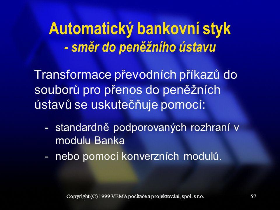 Copyright (C) 1999 VEMA počítače a projektování, spol. s r.o.57 Automatický bankovní styk - směr do peněžního ústavu Transformace převodních příkazů d