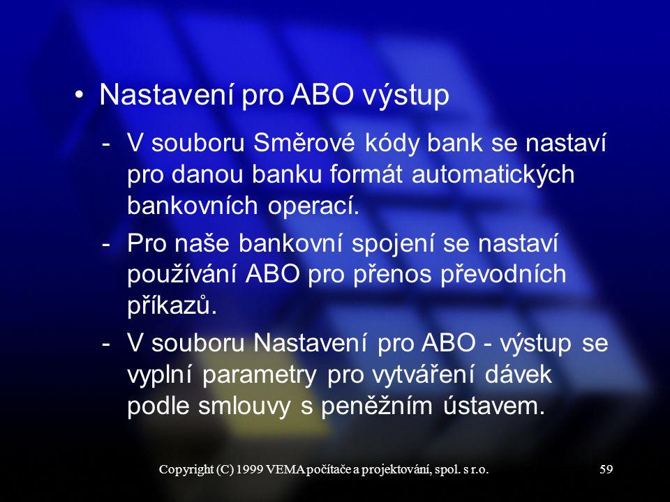 Copyright (C) 1999 VEMA počítače a projektování, spol. s r.o.59 Nastavení pro ABO výstup -V souboru Směrové kódy bank se nastaví pro danou banku formá
