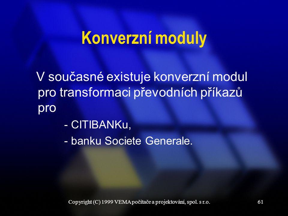 Copyright (C) 1999 VEMA počítače a projektování, spol. s r.o.61 Konverzní moduly V současné existuje konverzní modul pro transformaci převodních příka
