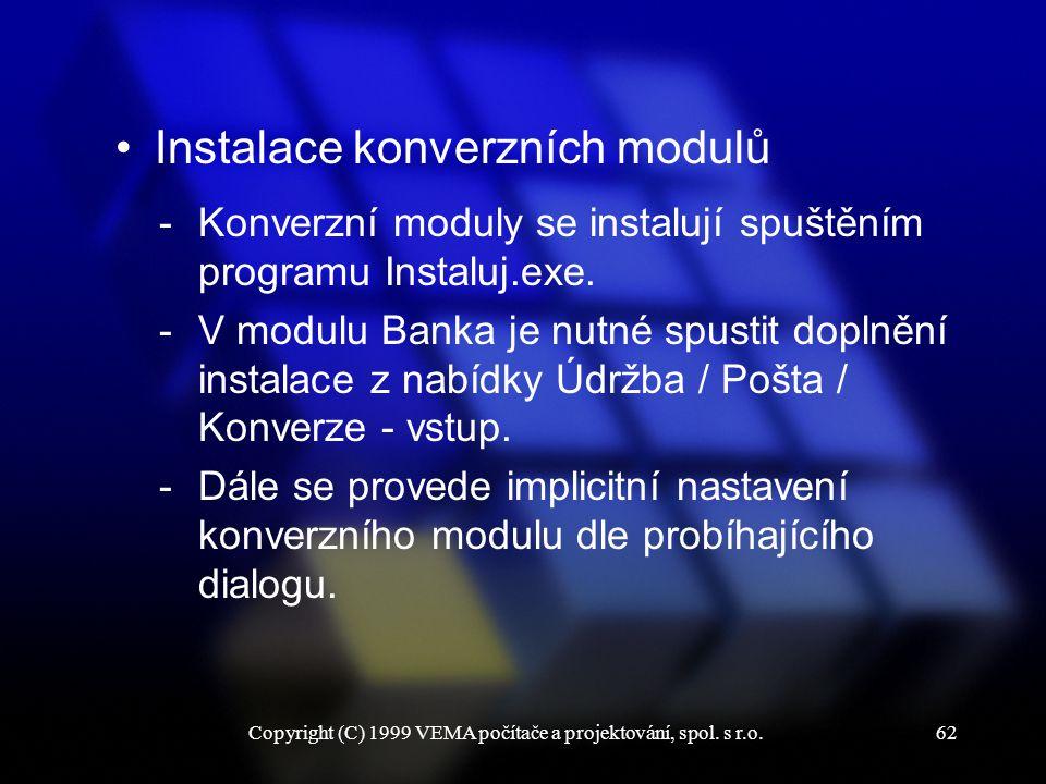 Copyright (C) 1999 VEMA počítače a projektování, spol. s r.o.62 Instalace konverzních modulů -Konverzní moduly se instalují spuštěním programu Instalu