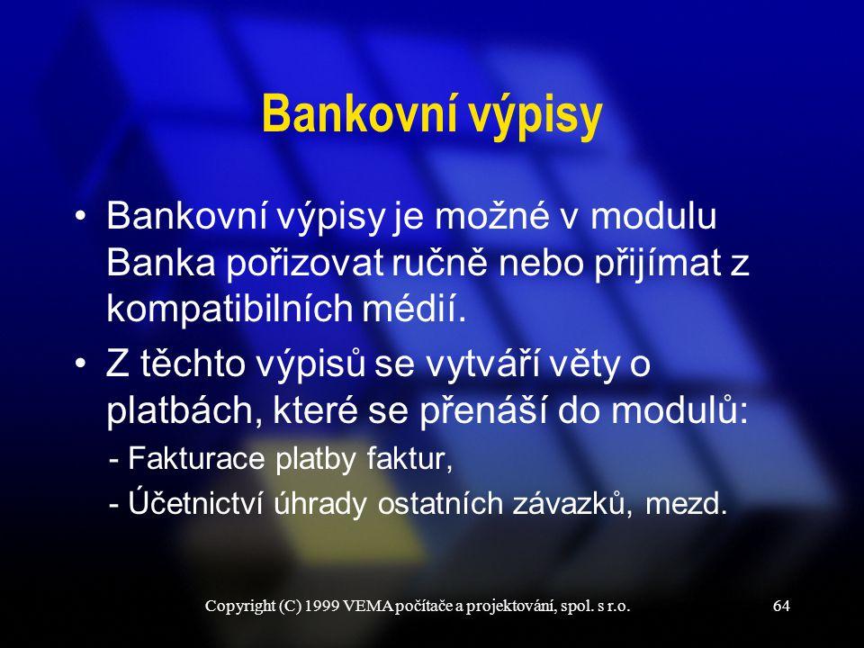Copyright (C) 1999 VEMA počítače a projektování, spol. s r.o.64 Bankovní výpisy Bankovní výpisy je možné v modulu Banka pořizovat ručně nebo přijímat