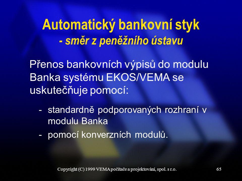 Copyright (C) 1999 VEMA počítače a projektování, spol. s r.o.65 Automatický bankovní styk - směr z peněžního ústavu Přenos bankovních výpisů do modulu