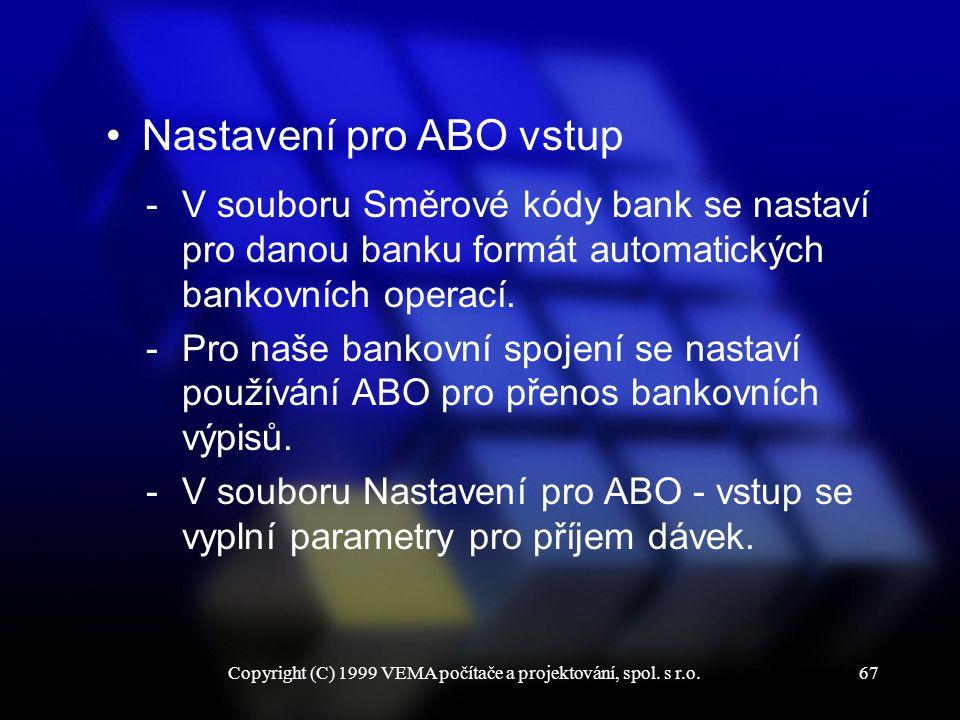 Copyright (C) 1999 VEMA počítače a projektování, spol. s r.o.67 Nastavení pro ABO vstup -V souboru Směrové kódy bank se nastaví pro danou banku formát