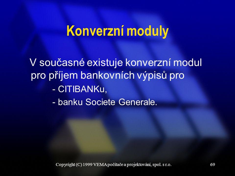 Copyright (C) 1999 VEMA počítače a projektování, spol. s r.o.69 Konverzní moduly V současné existuje konverzní modul pro příjem bankovních výpisů pro