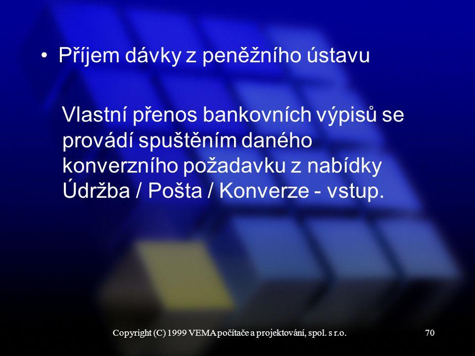 Copyright (C) 1999 VEMA počítače a projektování, spol. s r.o.70 Příjem dávky z peněžního ústavu Vlastní přenos bankovních výpisů se provádí spuštěním