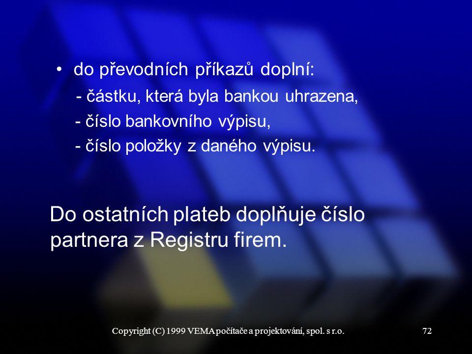 Copyright (C) 1999 VEMA počítače a projektování, spol. s r.o.72 do převodních příkazů doplní: - částku, která byla bankou uhrazena, - číslo bankovního