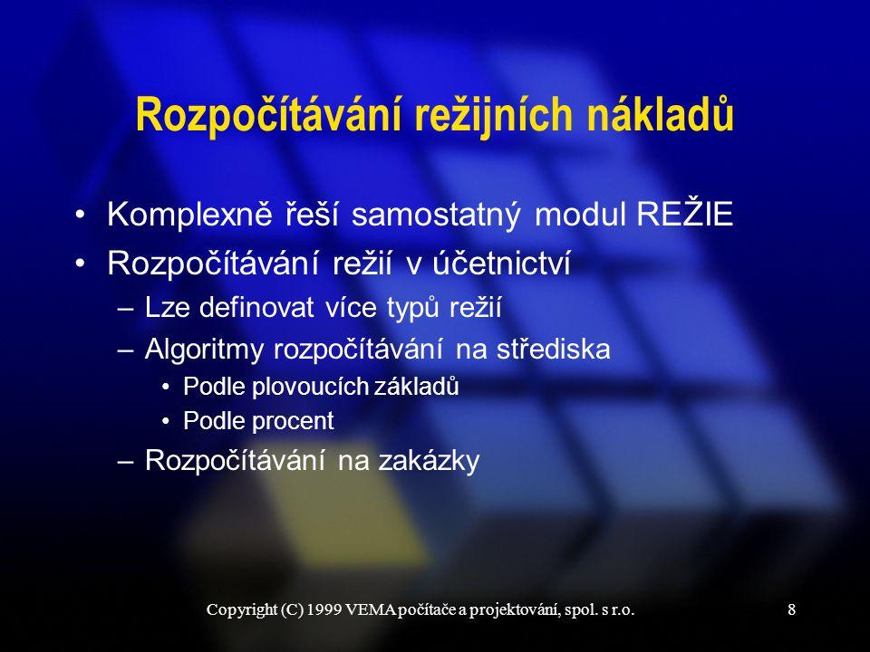 Copyright (C) 1999 VEMA počítače a projektování, spol. s r.o.8 Rozpočítávání režijních nákladů Komplexně řeší samostatný modul REŽIE Rozpočítávání rež