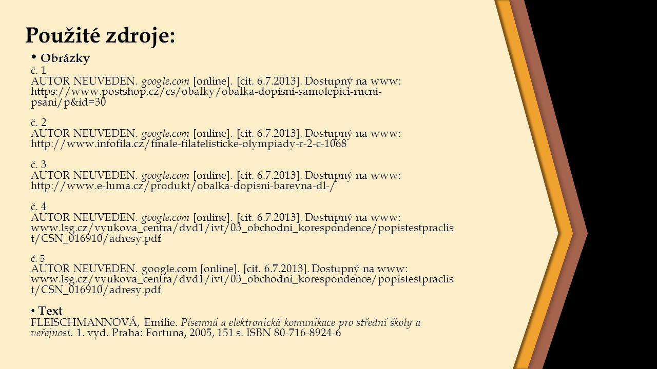 Použité zdroje: Obrázky č. 1 AUTOR NEUVEDEN. google.com [online]. [cit. 6.7.2013]. Dostupný na www: https://www.postshop.cz/cs/obalky/obalka-dopisni-s